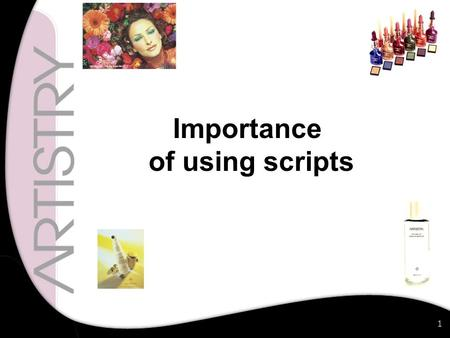 1 Importance of using scripts. 2 What can we offer others ? A opportunity to stay young … through our comprehensive range of the best skincare and cosmetics.