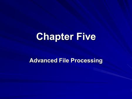 Chapter Five Advanced File Processing. 2 Lesson A Selecting, Manipulating, and Formatting Information.