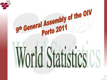  OIV 2011 1. 2 OIV report on the State of the vitiviniculture world market Surface area of world vineyards Grapes Global production Wine Global wine.