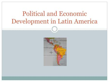 Political and Economic Development in Latin America.