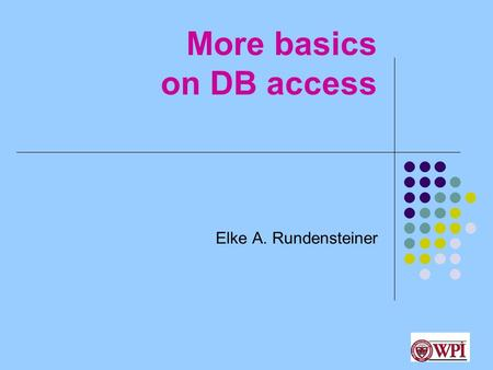 1 More basics on DB access Elke A. Rundensteiner.