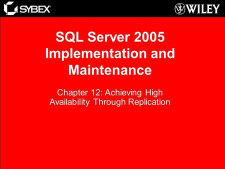 SQL Server 2005 Implementation and Maintenance Chapter 12: Achieving High Availability Through Replication.