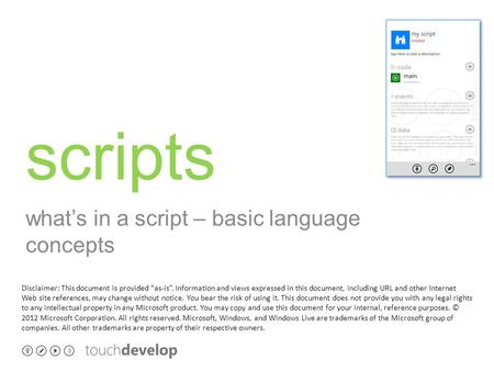 "Scripts what's in a script – basic language concepts Disclaimer: This document is provided ""as-is"". Information and views expressed in this document, including."