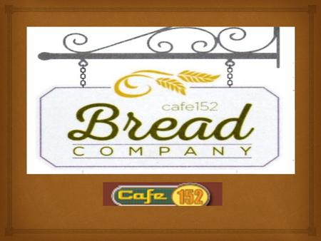 Bakery and Cafe Bakery and Cafe.   Daily baked special artisan breads & pastries.  Fresh produce from OUR local farms  Christopher Ranch  More variety.
