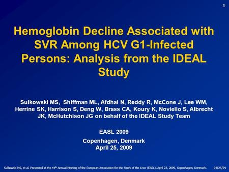 Sulkowski MS, et al. Presented at the 44 th Annual Meeting of the European Association for the Study of the Liver (EASL), April 23, 2009, Copenhagen, Denmark.04/25/09.