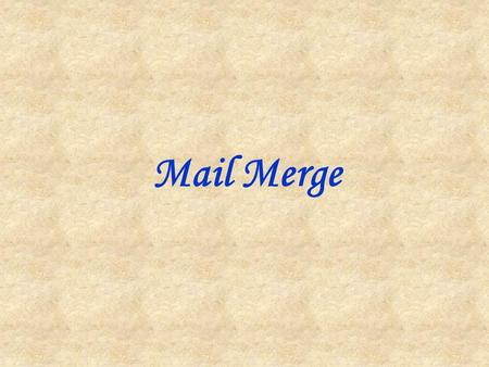 Mail Merge. What is Mail Merge? A Mail Merge is the result of merging (joining) together a document and a data file. The document can be a letter or another.