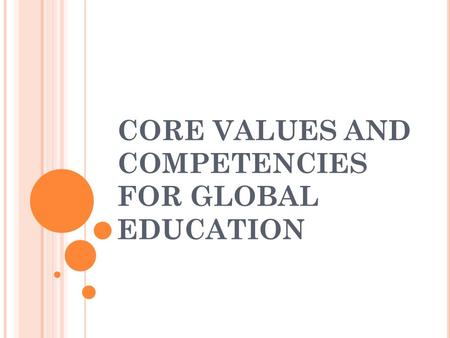 CORE VALUES AND COMPETENCIES FOR GLOBAL EDUCATION.