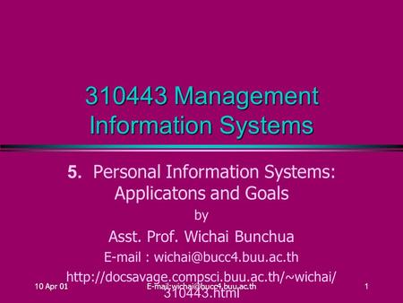 10 Apr 310443 Management Information Systems 5. Personal Information Systems: Applicatons and Goals by Asst. Prof. Wichai.