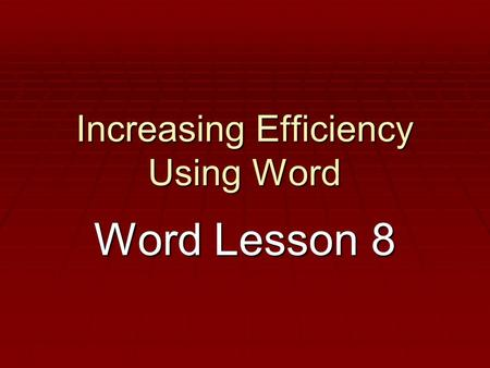 Increasing Efficiency Using Word Word Lesson 8. Templates  File that already contains elements such as formatting, fonts, text  File…New  Templates.
