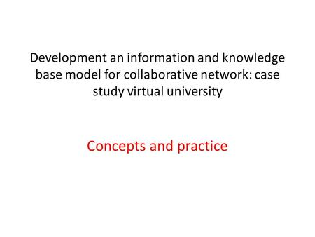 Development an information and knowledge base model for collaborative network: case study virtual university Concepts and practice.