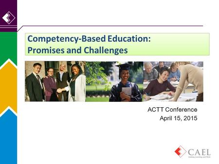Competency-Based Education: Promises and Challenges ACTT Conference April 15, 2015.