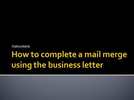 Instructions.  Open up the letter that Adam has given to you  Format it so it look professional.
