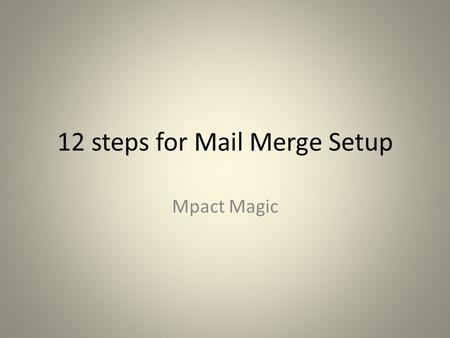 12 steps for Mail Merge Setup Mpact Magic. Step 1 Open Your MS Outlook program and put it an offline mode. Go to Main Menu >> File >> Work Offline.