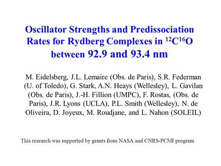 Oscillator Strengths and Predissociation Rates for Rydberg Complexes in 12 C 16 O between 92.9 and 93.4 nm M. Eidelsberg, J.L. Lemaire (Obs. de Paris),