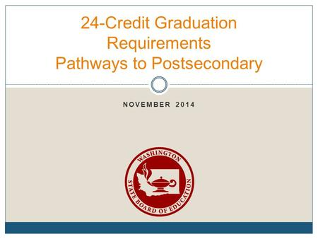 NOVEMBER 2014 24-Credit Graduation Requirements Pathways to Postsecondary.