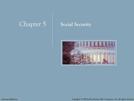 Chapter 5: Social Security 5 - 1 Chapter 5 Social Security Copyright © 2009 by The McGraw-Hill Companies, Inc. All rights reserved. McGraw-Hill/Irwin.