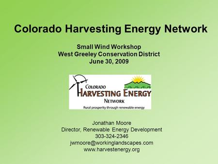 Colorado Harvesting Energy Network Jonathan Moore Director, Renewable Energy Development 303-324-2346