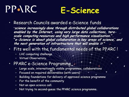 "E-Science Research Councils awarded e-Science funds "" science increasingly done through distributed global collaborations enabled by the Internet, using."