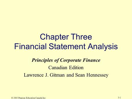 © 2005 Pearson Education Canada Inc. 3-1 Chapter Three Financial Statement Analysis Principles of Corporate Finance Canadian Edition Lawrence J. Gitman.