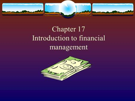 Chapter 17 Introduction to financial management Current Assets = Cash + Accounts Receivable + Inventory.