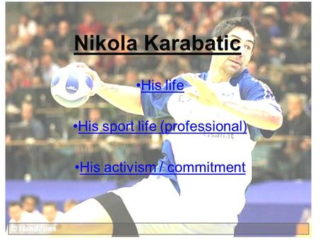 Nikola Karabatic His life His sport life (professional) His activism / commitment.