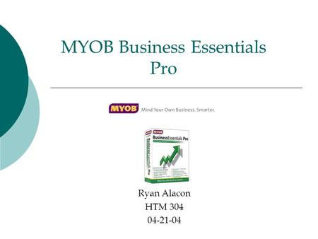 MYOB Business Essentials Pro Ryan Alacon HTM 304 04-21-04.
