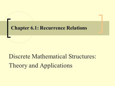 Chapter 6.1: Recurrence Relations Discrete Mathematical Structures: Theory and Applications.