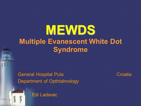 MEWDS Multiple Evanescent White Dot Syndrome
