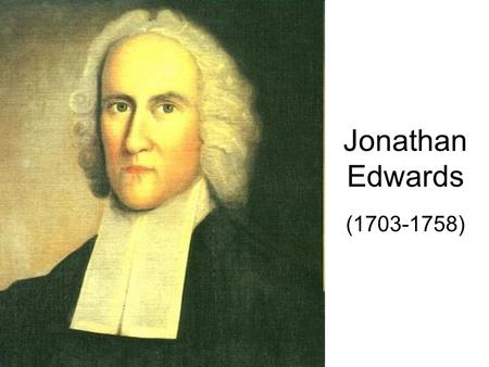 Jonathan Edwards (1703-1758). Biographical Information Important role in the shaping of The Great Awakening (1730-1755) He entered Yale College in 1716,