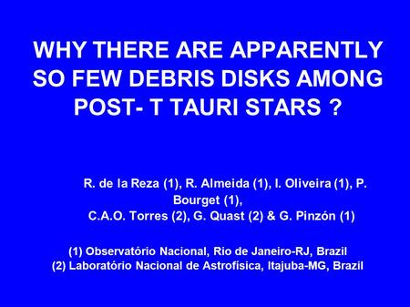 WHY THERE ARE APPARENTLY SO FEW DEBRIS DISKS AMONG POST- T TAURI STARS ? R. de la Reza (1), R. Almeida (1), I. Oliveira (1), P. Bourget (1), C.A.O. Torres.