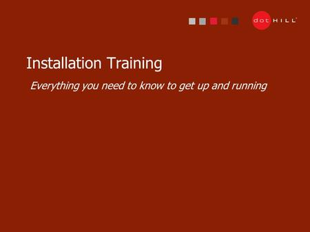 1 Installation Training Everything you need to know to get up and running.