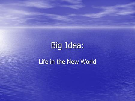 Big Idea: Life in the New World. Life the New World Exploration and Settlement Exploration and Settlement Puritan Influence Puritan Influence Slavery.