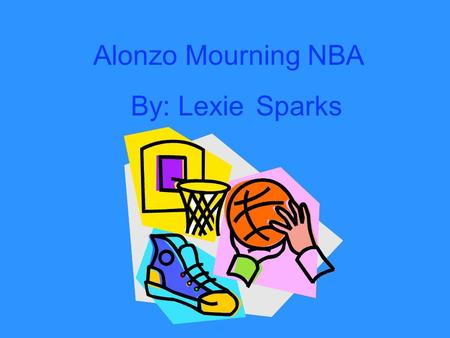 Alonzo Mourning NBA By: LexieSparks. Hi, my name is Alonzo Mourning! I was born on February 8th live in Deep Creek,Virginia. My parents are named Alonzo,