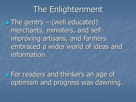 The Enlightenment The gentry – (well educated) merchants, ministers, and self- improving artisans, and farmers embraced a wider world of ideas and information.