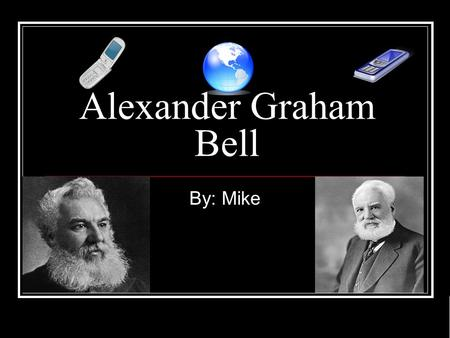 Alexander Graham Bell By: Mike. What Made Him Famous Alexander invented the very first telephone in June 1876.