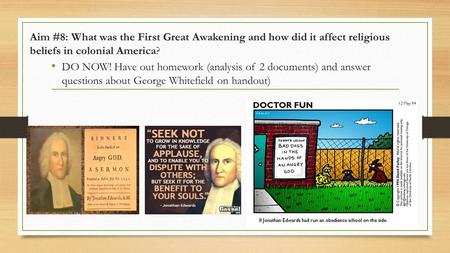 Aim #8: What was the First Great Awakening and how did it affect religious beliefs in colonial America? DO NOW! Have out homework (analysis of 2 documents)