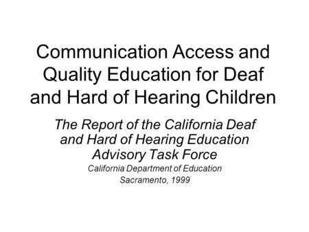 Communication Access and Quality Education for Deaf and Hard of Hearing Children The Report of the California Deaf and Hard of Hearing Education Advisory.