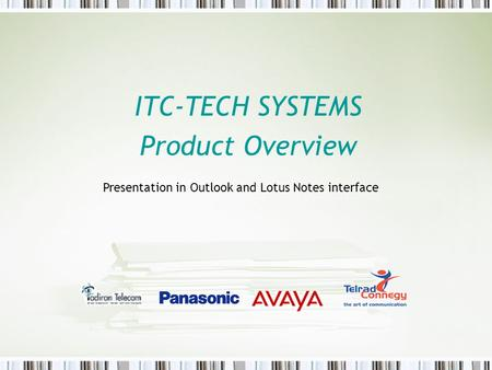 ITC-TECH SYSTEMS Product Overview Presentation in Outlook and Lotus Notes interface.