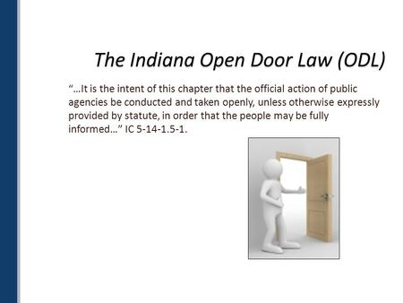 "The Indiana Open Door Law (ODL) ""…It is the intent of this chapter that the official action of public agencies be conducted and taken openly, unless otherwise."