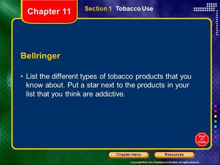 Copyright © by Holt, Rinehart and Winston. All rights reserved. ResourcesChapter menu Section 1 Tobacco Use Bellringer List the different types of tobacco.