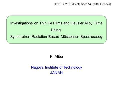 HFI/NQI 2010 (September 14, 2010, Geneva) Investigations on Thin Fe Films and Heusler Alloy Films Using Synchrotron-Radiation-Based Mössbauer Spectroscopy.