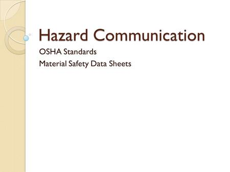 Hazard Communication OSHA Standards Material Safety Data Sheets.