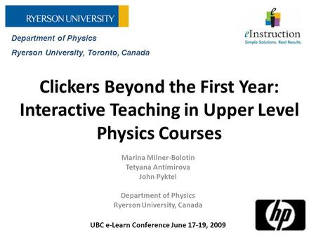 Clickers Beyond the First Year: Interactive Teaching in Upper Level Physics Courses Marina Milner-Bolotin Tetyana Antimirova John Pyktel Department of.