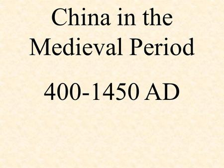 China in the Medieval Period 400-1450 AD. China was a fully developed empire by 400 AD. They had seen more history than the Western world has written.