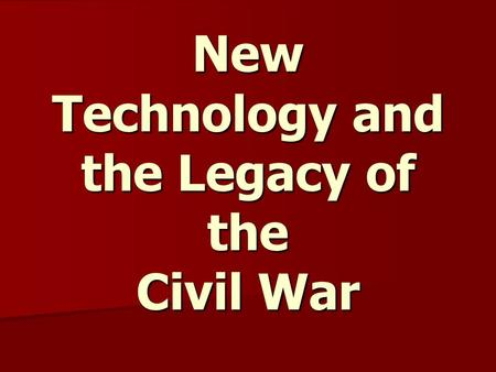 New Technology and the Legacy of the Civil War. Civil War Technology
