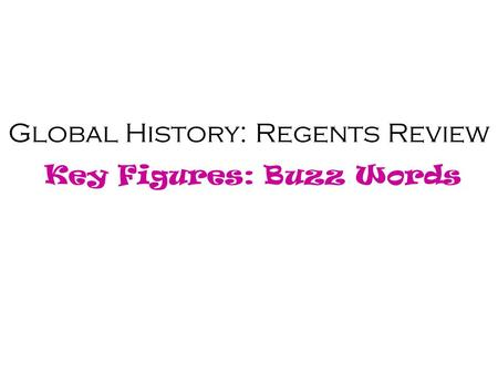 Global History: Regents Review Key Figures: Buzz Words.