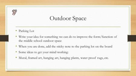 Outdoor Space Parking Lot Write your idea for something we can do to improve the form/function of the middle school outdoor space When you are done, add.
