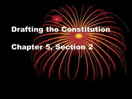 Drafting the Constitution Chapter 5, Section 2. Under the Articles of Confederation, Congress A.Was specifically designed to be weak B.Had no control.