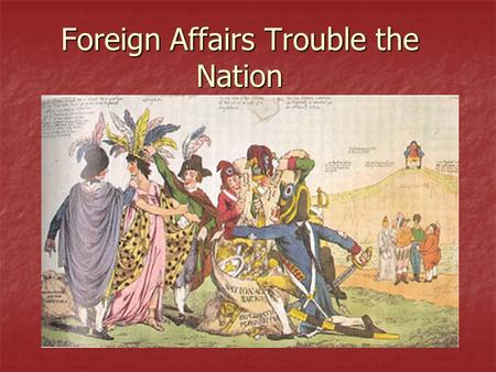 Foreign Affairs Trouble the Nation. The French Revolution July 14, 1789, the French Revolution begins July 14, 1789, the French Revolution begins Revolutionaries.