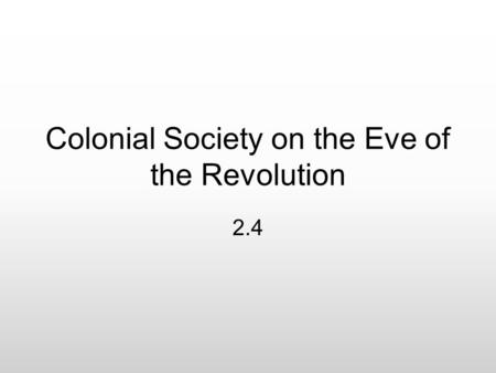 Colonial Society on the Eve of the Revolution 2.4.